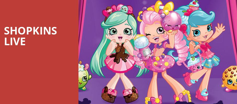 Shopkins Live, Embassy Theatre, Fort Wayne
