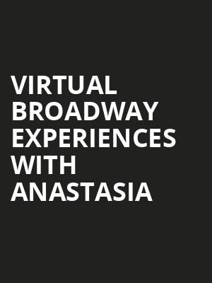 Virtual Broadway Experiences with ANASTASIA, Virtual Experiences for Fort Wayne, Fort Wayne